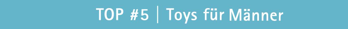 Top Toys für Männer bei erdbeermund.de